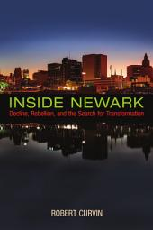 Inside Newark: Decline, Rebellion, and the Search for Transformation