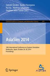 AsiaSim 2014: 14th International Conference on Systems Simulation, Kitakyushu, Japan, October 26-30, 2014. Proceedings