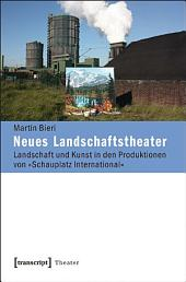 Neues Landschaftstheater: Landschaft und Kunst in den Produktionen von »Schauplatz International«