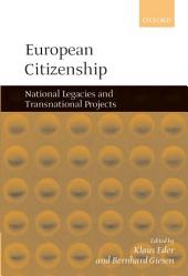 European Citizenship : National Legacies and Transnational Projects: National Legacies and Transnational Projects