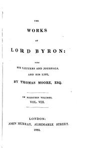 The Works of Lord Byron: With His Letters and Journals, and His Life, by Thomas Moore, Esq, Volume 8