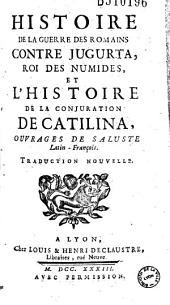 Histoire de la guerre des Romains contre Jugurtha, roi des Numides, et l'Histoire de la conjuration de Catilina ouvrages de Saluste (sic) Latin-François, Traduction nouvelle (par Jacques Cassagnes)