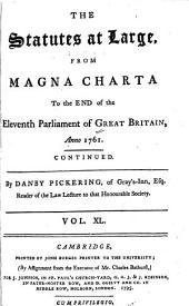 The Statutes at Large: From the Magna Charta, to the End of the Eleventh Parliament of Great Britain, Anno 1761 [continued to 1807], Volume 40, Part 1