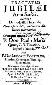 Tractatus Jubilaei Anni Sancti, Nec non De modo illud lucrandi: Cum appendice ...