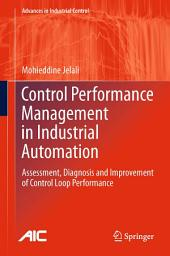Control Performance Management in Industrial Automation: Assessment, Diagnosis and Improvement of Control Loop Performance