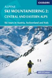 Alpine Ski Mountaineering Vol 2 - Central and Eastern Alps: Ski tours in Austria, Switzerland and Italy, Volume 2