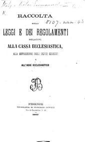 Raccolta delle leggi e dei regolamenti relativi alla cassa ecclesiastica, alla soppressione degli ordini religiosi e all'asse ecclesiastico