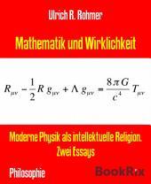 Mathematik und Wirklichkeit: Moderne Physik als intellektuelle Religion. Zwei Essays