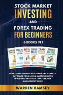 STOCK MARKET INVESTING AND FOREX TRADING FOR BEGINNERS 6 BOOKS IN 1 How To Make Money with Financial Markets, Day Trade for a Living, Master Crypto Investing and the Ultimate Money Management Guide