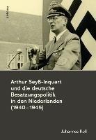 Arthur Sey   Inquart und die deutsche Besatzungspolitik in den Niederlanden  1940 1945  PDF