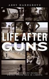 Life after Guns: Reciprocity and Respect among Young Men in Liberia