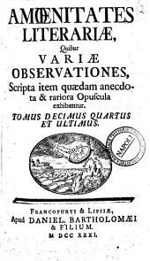 Amoenitates literariae, quibus variae observationes, scripta item quaedam anecdota et rariora opuscula exhibentur: Volume 14