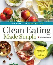 Clean Eating Made Simple  A Healthy Cookbook with Delicious Whole Food Recipes for Eating Clean PDF