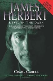 James Herbert - The Devil in the Dark: The Authorised True Story of Britain's Most Terrifying Horror Writer