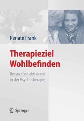 Therapieziel Wohlbefinden: Ressourcen aktivieren in der Psychotherapie