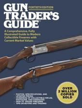 Gun Trader's Guide, Fortieth Edition: A Comprehensive, Fully Illustrated Guide to Modern Collectible Firearms with Current Market Values, Edition 40