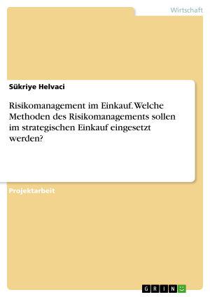 Risikomanagement im Einkauf  Welche Methoden des Risikomanagements sollen im strategischen Einkauf eingesetzt werden  PDF