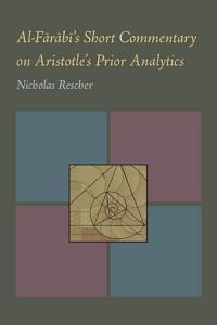 Al Farabi s Short Commentary on Aristotle s Prior Analytics PDF