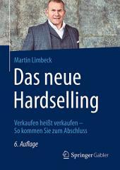 Das neue Hardselling: Verkaufen heißt verkaufen - So kommen Sie zum Abschluss, Ausgabe 6