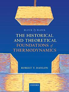 Block by Block  the Historical and Theoretical Foundations of Thermodynamics PDF