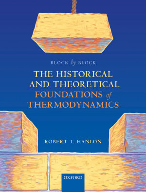 Block by Block  the Historical and Theoretical Foundations of Thermodynamics