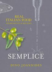 Semplice: Real Italian Food: Ingredients and Recipes