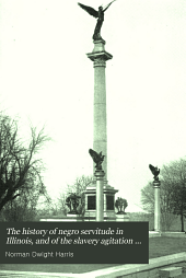 The History of Negro Servitude in Illinois: And of the Slavery Agitation in that State, 1719-1864
