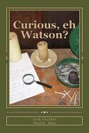 Curious, Eh Watson?