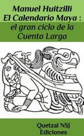 Calendario Maya : el gran ciclo de la Cuenta Larga: El origen de la profecía del fin de ciclo