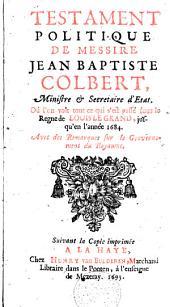 Testament politique de Messire Jean Baptiste Colbert ... où l'on voit tout ce qui s'est passé sous le regne de Louis le Grand, jusqu'en l'année 1684. Avec des remarques sur le gouvernement du royaume