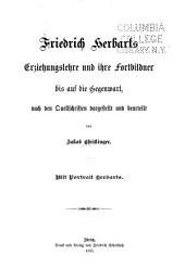 Friedrich Herbarts Erziehungslehre und ihre Fortbildner bis auf die Gegenwart nach den quellschriften Dargestellt ...
