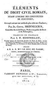 """Eléments du droit civil romain: selon l'ordre des """"Institutes"""" de Justinien,..."""