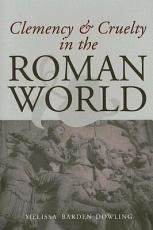 Clemency   Cruelty in the Roman World PDF
