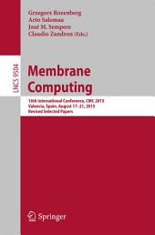 Membrane Computing: 16th International Conference, CMC 2015, Valencia, Spain, August 17-21, 2015, Revised Selected Papers