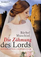 Die Zähmung des Lords. Historischer Liebesroman