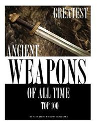 Greatest Ancient Weapons Of All Time Book PDF
