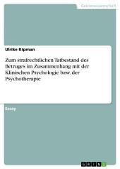 Zum strafrechtlichen Tatbestand des Betruges im Zusammenhang mit der Klinischen Psychologie bzw. der Psychotherapie