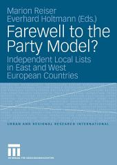Farewell to the Party Model?: Independent Local Lists in East and West European Countries
