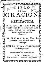 Libro de la oracion y meditacion: en el qual se trata de la consideracion de los principales mysterios de nuestra fè y de las partes, y doctrina para la oracion