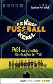Die Wilden Fußballkerle - Band 8: Fabi, der schnellste Rechtsaußen der Welt