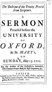 The Doctrine of the Trinity Prov'd from Scripture. A Sermon Preach'd Before the University of Oxford, at St. Mary's, on Sunday, May 13. 1711. By the Author of the Collection Intituled, The Common-prayer-book the Best Companion, &c: Volume 15