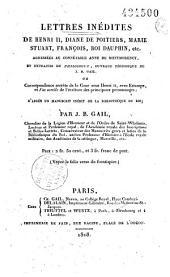 Lettres inédites de Henri II, Diane de Poitiers, Marie Stuart, François, Dauphin, etc: adressées au connétable Anne de Montmorency