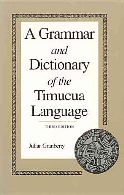A Grammar and Dictionary of the Timucua Language PDF