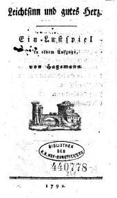 Leichtsinn und gutes Herz. Ein Lustspiel in einem Aufz. o.O. 1792