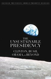 The Unsustainable Presidency: Clinton, Bush, Obama, and Beyond