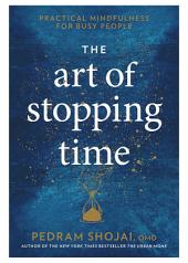 The Art of Stopping Time: Practical Mindfulness for Busy People