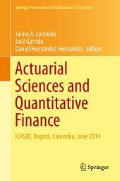 Actuarial Sciences and Quantitative Finance: ICASQF, Bogotá, Colombia, June 2014