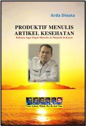 PRODUKTIF MENULIS ARTIKEL KESEHATAN: Rahasia Agar Dapat Menulis di Majalah & Koran