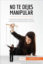 No te dejes manipular: Las claves para luchar contra las relaciones laborales tóxicas