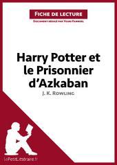 Harry Potter et le Prisonnier d'Azkaban de J. K. Rowling (Fiche de lecture): Résumé complet et analyse détaillée de l'oeuvre